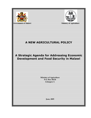 New Agriculture Policy- A Strategic Agenda for Addressing Economic Development and Food Security in Malawi 2005