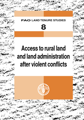 FAO Land Tenure Studies 8 - Access to rural land and land administration after violent conflicts