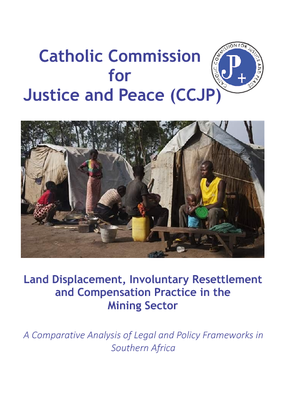 Land Displacement, Involuntary Resettlement and Compensation Practice in the Mining Sector- A  Comparative Analysis of Legal and Policy Frameworks in Southern Africa